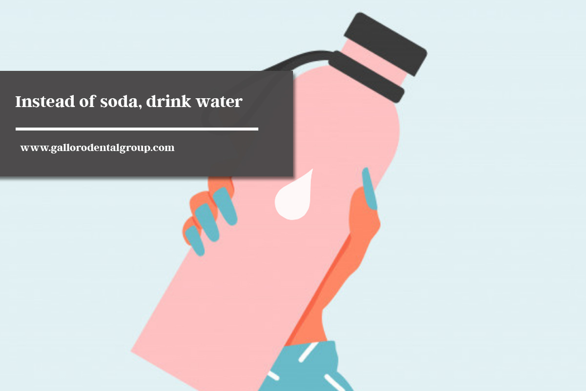 Instead of soda, drink water